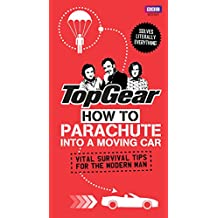 Top Gear: How to Parachute into a Moving Car: Vital Survival Tips for the Modern Man