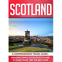 Scotland: A Comprehensive Travel Guide: Amazing Things to do in Scotland to Make Your Trip the Best Ever.