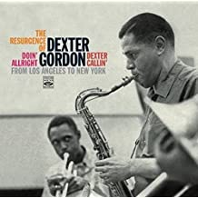 The Resurgence of Dexter Gordon. Doin Allright / Dexter Callin . From Los Angeles To New York