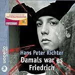 Damals war es Friedrich | Hans Peter Richter