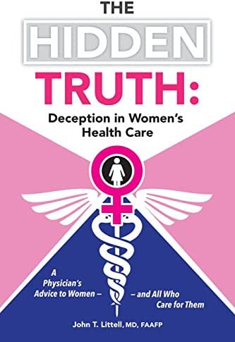 The Hidden Truth: Deception in Women's Health Care: A Physician's Advice to Women―and All Who Care for Them