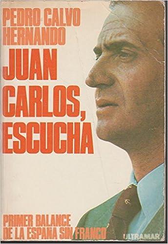 JUAN CARLOS, ESCUCHA. PRIMER BALANCE DE LA ESPAÑA SIN FRANCO ...