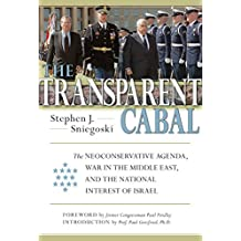 Transparent Cabal: The Neoconservative Agenda, War in the Middle East, and the National Interest of Israel