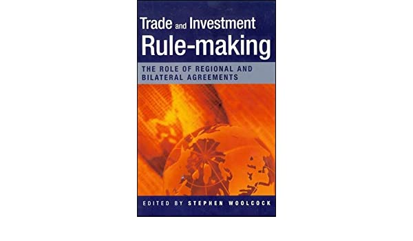 Trade And Investment Rule Making The Role Of Regional And Bilateral