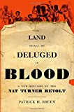 "Patrick Breen, ""The Land Shall be Deluged in Blood: A New History of the Nat Turner Revolt"" (Oxford UP, 2015)"