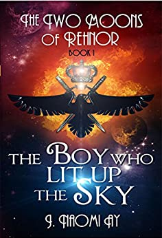 The Boy who Lit up the Sky (The Two Moons of Rehnor Book 1) by [Ay, J. Naomi]