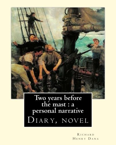 Two years before the mast : a personal narrative  Richard Henry Dana, illustrated By: E. Boyd Smith(1860-1943): Two Years Before the Mast is a memoir ... author Richard Henry Dana Jr. (Diary, novel)