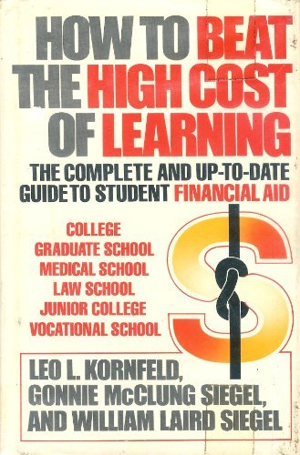 How to Beat the High Cost of Learning: The Complete and Up-To-Date Guide to Student Financial Aid