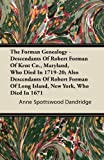 The Forman Genealogy - Descendants of Robert Forman of Kent Co. , Maryland, Who Died in 1719-20; Also Descendants of Robert Forman of Long Island, New, Anne Spottswood Dandridge, 1446067823