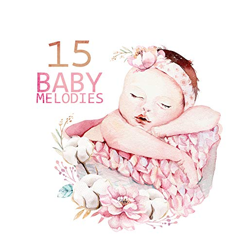 - 15 Baby Melodies: Peaceful Sounds for Kids, Bedtime Baby, Sweet Lullabies at Night, Cradle Songs, Calm Sleep, Relaxed Baby