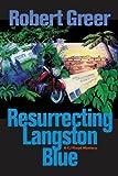 Resurrecting Langston Blue, Robert Greer, 1583941363