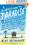 A Beginner's Guide to Paradise: 9 Ste...
