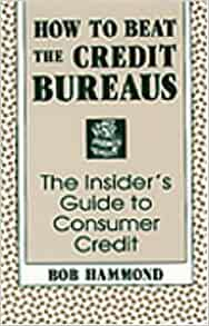 How to beat the credit bureaus the insider 39 s guide to for Bureau 13 walkthrough