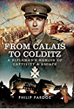From Calais to Colditz: A Rifleman's Memoir of Captivity and Escape