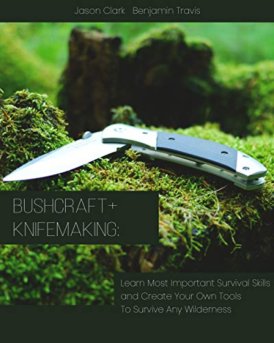 Bushcraft+Knifemaking: Learn Most Important Survival Skills and Create Your Own Tools To Survive Any Wilderness - English Skills Book