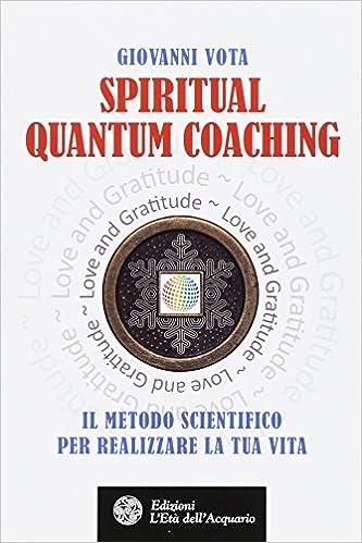 Spiritual quantum coaching. Il metodo scientifico per realizzare la tua vita Felici di crescere: Amazon.es: Giovanni Vota: Libros en idiomas extranjeros