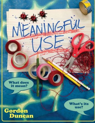 Meaningful Use: What Does It Mean? What's Its Use?
