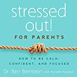 Stressed Out! For Parents: How to Be Calm, Confident & Focused | Ben Bernstein