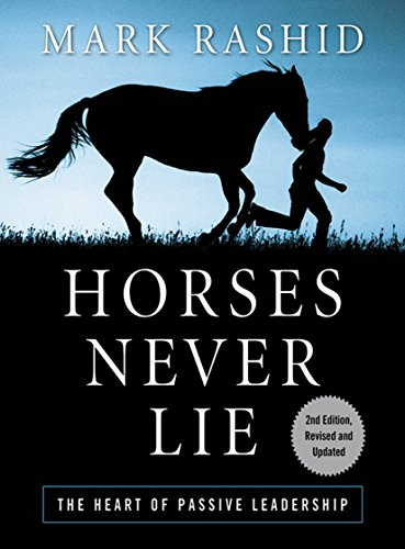 Horses Never Lie: The Heart of Passive Leadership (Rick Lambs)