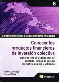 Conocer los productos financieros de inversión colectiva: Tipos de fondos y sociedades de inversión, fondos de gestión alternativa, análisis y selección: ...