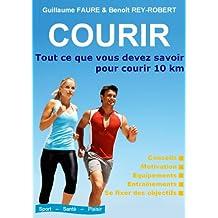 COURIR : Tout ce que vous devez savoir pour courir 10 km (French Edition)