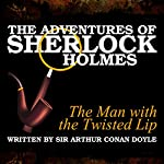 The Adventures of Sherlock Holmes: The Man with the Twisted Lip   Sir Arthur Conan Doyle