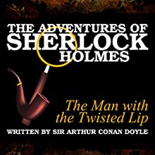 The Adventures of Sherlock Holmes: The Man with the Twisted Lip Audiobook by Sir Arthur Conan Doyle Narrated by A. Cromwell, James Allen