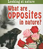 What Are Opposites in Nature?, Bobbie Kalman, 0778733467
