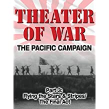 Theater of War The Pacific Campaign Part 3: Flying the Stars and Stripes/The Final Act