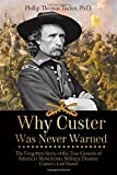 img - for Why Custer Was Never Warned: The Forgotten Story of the True Genesis of America's Most Iconic Military Disaster, Custer's Last Stand book / textbook / text book