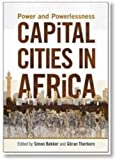Capital Cities in Africa : Power and Powerlessness, Bekker, S. B. and Therborn, Goran, 0796923507