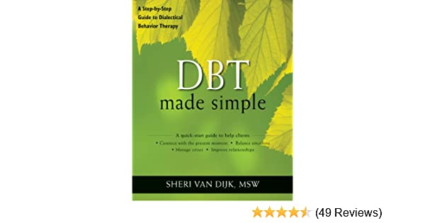 dbt made simple a stepbystep guide to dialectical behavior therapy