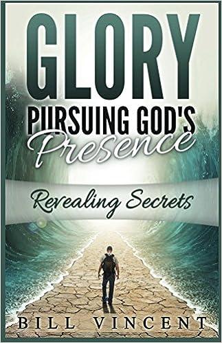 Glory: Pursuing God's Presence: Revealing Secrets