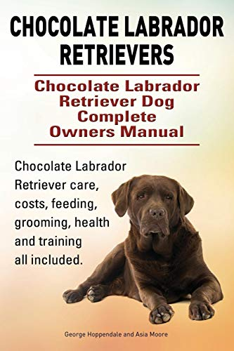 Chocolate Labrador Retrievers. Chocolate Labrador Retriever Dog Complete Owners Manual. Chocolate Labrador Retriever care, costs, feeding, grooming, health and training all ()