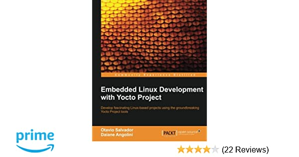 Embedded Linux Development with Yocto Project: Otavio Salvador