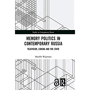 Memory Politics in Contemporary Russia: Television, Cinema and the State (Studies in Contemporary Russia)