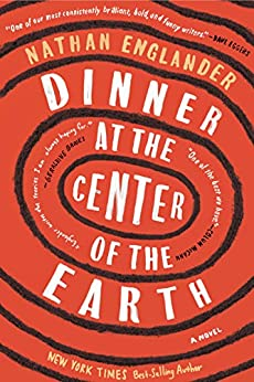 Dinner at the Center of the Earth: A novel by [Englander, Nathan]