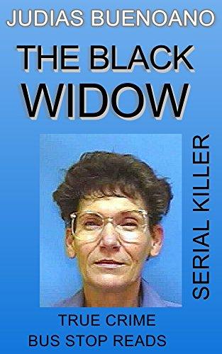 Guide Black Widows - JUDIAS BUENOANO: SERIAL KILLER: THE BLACK WIDOW (TRUE CRIME; BUS STOP READS Book 15)