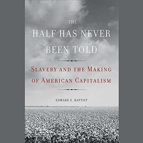 The Half Has Never Been Told: Slavery and the Making of American Capitalism cover