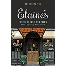 Elaine's: The Rise of One of New York's Most Legendary Restaurants from Those Who Were There