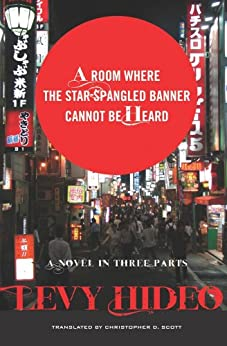 A Room Where the Star-Spangled Banner Cannot Be Heard: A Novel in Three Parts by [Levy, Hideo, Scott, Christopher]