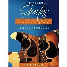 Classroom Guitar for School Music Program: Walking in Harmony Level I: Teacher's Copy