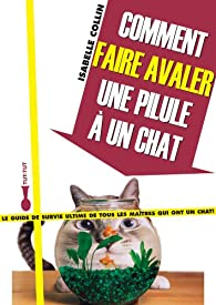 Comment faire avaler une pilule à un chat par Isabelle Collin