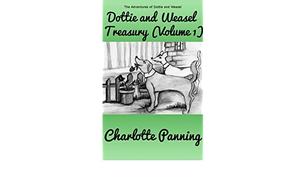 Dottie and Weasel Treasury (Volume 1) (The Adventures of Dottie and Weasel)