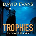 Trophies: The Wakefield Series, Book 1 Audiobook by David Evans Narrated by Richard Taylor