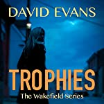 Trophies: The Wakefield Series, Book 1 | David Evans