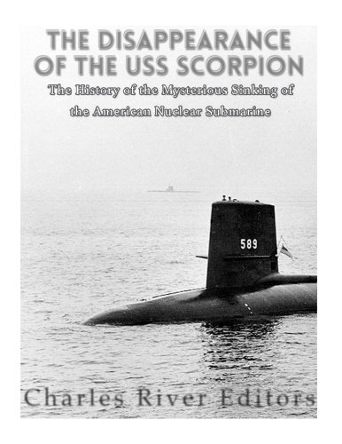 Read Online The Disappearance of the USS Scorpion: The History of the Mysterious Sinking of the American Nuclear Submarine ebook