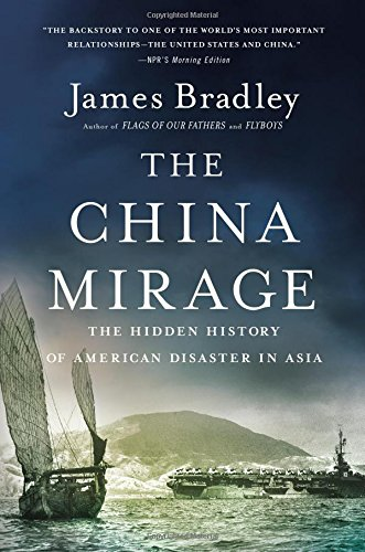 The China Mirage  The Hidden History Of  American Disaster In Asia