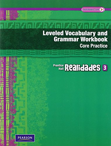 REALIDADES LEVELED VOCABULARY AND GRMR WORKBOOK (CORE & GUIDED          PRACTICE)LEVEL 3 COPYRIGHT 2011 (Leveled Vocabulary And Grammar Workbook Guided Practice)