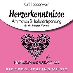 Herzkommunikation: Affirmation & Tiefenentspannung für ein heiteres Dasein (Herzerkenntnisse)